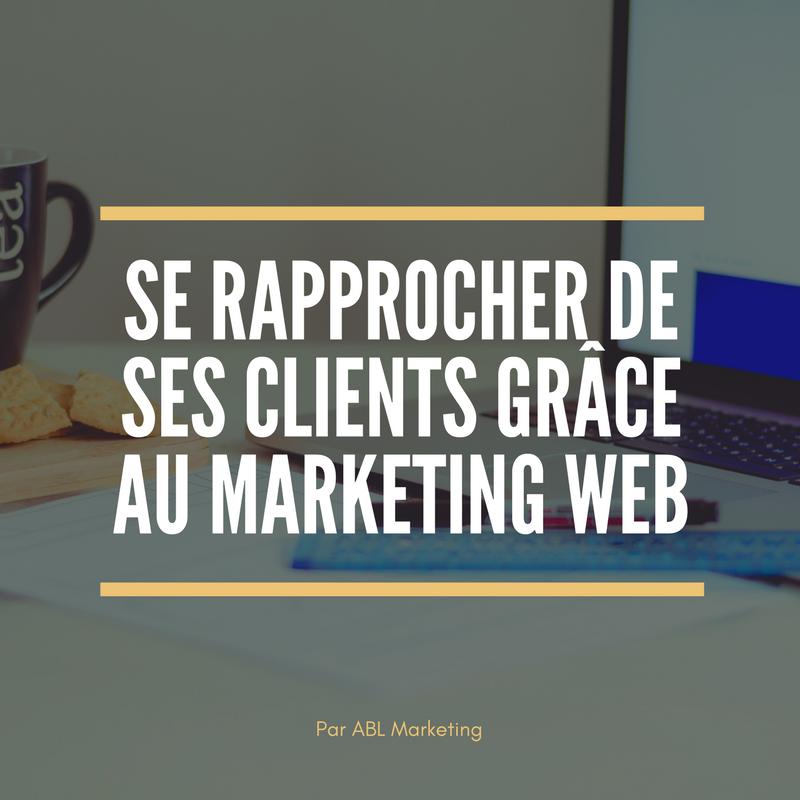 Se rapprocher de ses clients grâce au marketing web