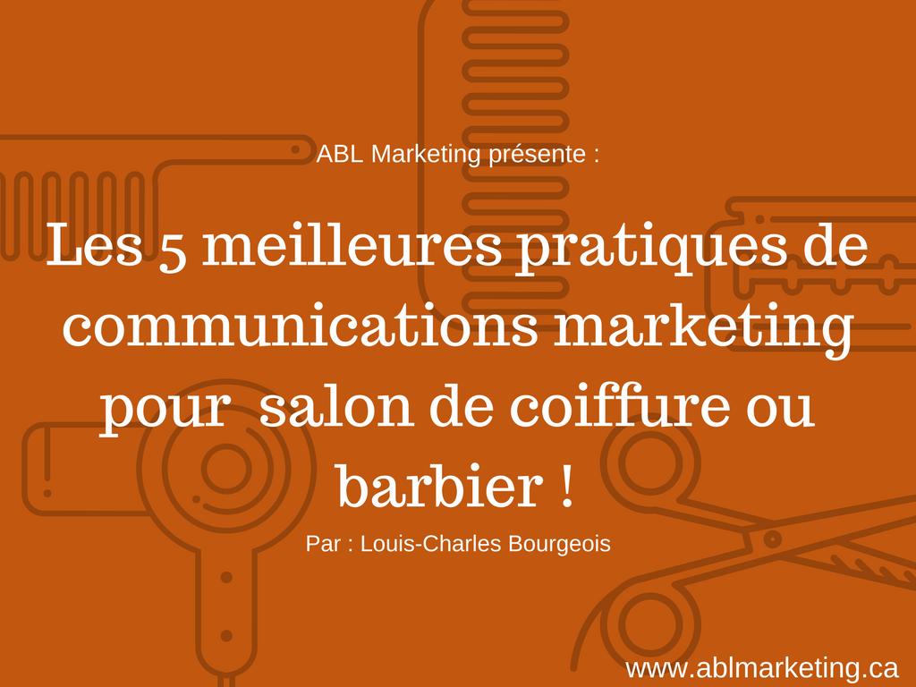 Les 5 meilleures pratiques de communications marketing pour salon de coiffure ou son barbier!