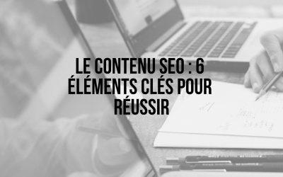 Le contenu SEO : 6 éléments clés pour réussir