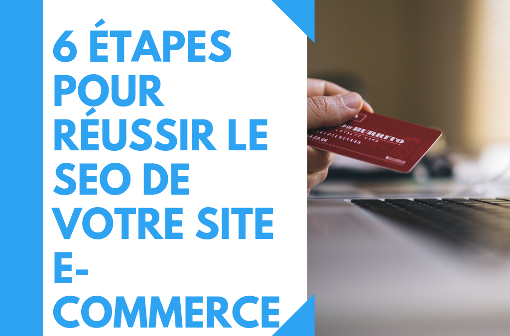 6 étapes pour réussir le SEO de votre site E-Commerce