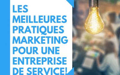 Les meilleures pratiques marketing pour une entreprise de service!